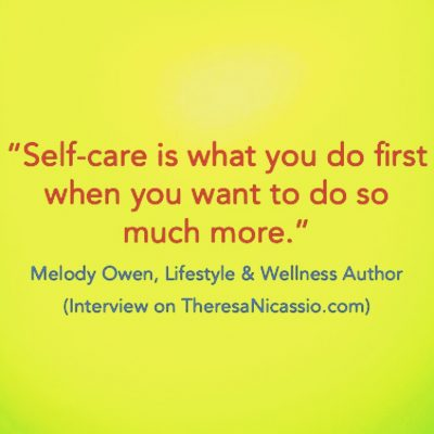 SELF-CARE - Melody Owen Quote: On Embracing Life on The Dr. Theresa Nicassio Show