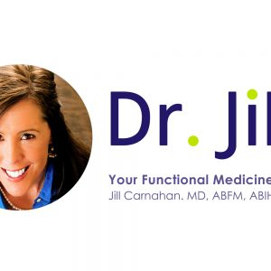 Dr. Jill Carnahan, Functional Medicine & Integrative Holistic Medicine Expert