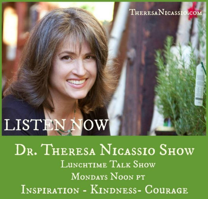 The Dr. Theresa Nicassio Show is an inspirational and educational program that celebrates KINDNESS, COURAGE, & EMPOWERMENT through EDUCATION. On the program you are able to hear international leaders in the fields of health and the environment, as well as inspirational everyday heroes, share their knowledge, experiences and wisdom to help you change your own life and also contribute to making the world a better place for everyone.