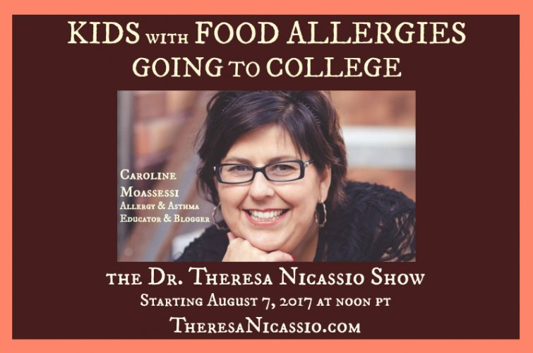 Hear Caroline Moassessi share her wisdom from the trenches about how to prepare kids with food allergies for college on The Dr. Theresa Nicassio Show (TheresaNicassio.com)