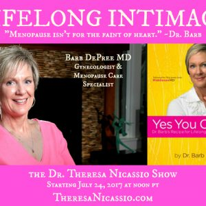 Hear Dr. Barb Depree talk about lifelong intimacy on The Dr. Theresa Nicassio Show. Menopause does not have to mean the end of satisfying sexual connection.