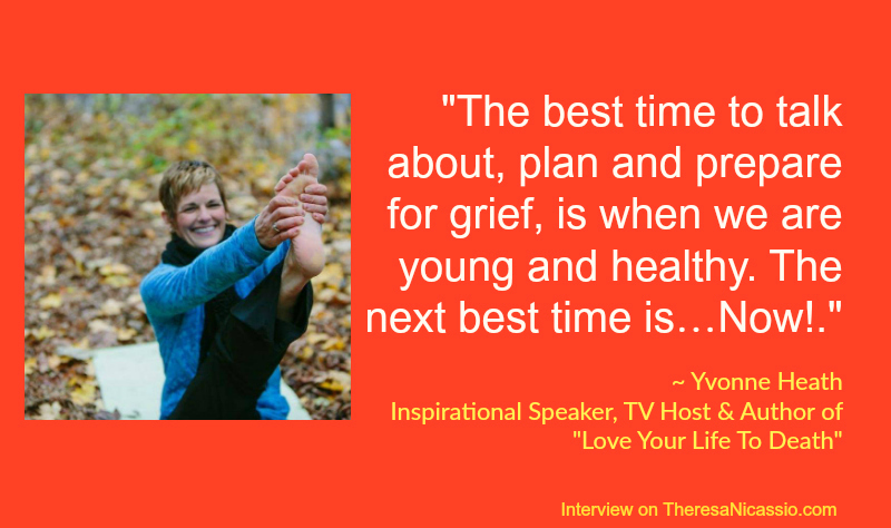 Yvonne Heath encourages facing death head-on when we are young and healthy so that we can fully embrace life now.