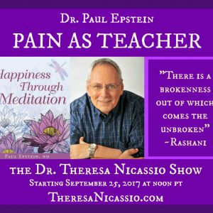Integrative Medicine pioneer Dr. Paul Epstein talks about the wisdom of viewing pain and illness as our teachers instead of as problems needing to be cured.