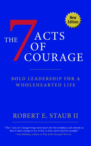 The 7 Acts of Courage by Robert E. Staub II