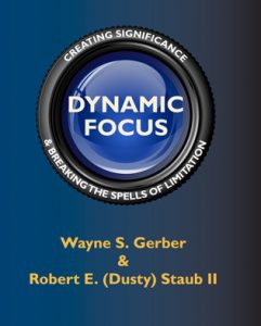 Dynamic Focus: Creating Significance by Wayne Gerber & Dusty Staub II
