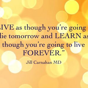 Dr. Jill Carnahan's Inspirational Quote