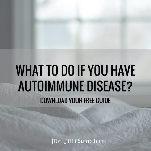 What to do if you have Autoimmune Disease by Dr. Jill Carnahan
