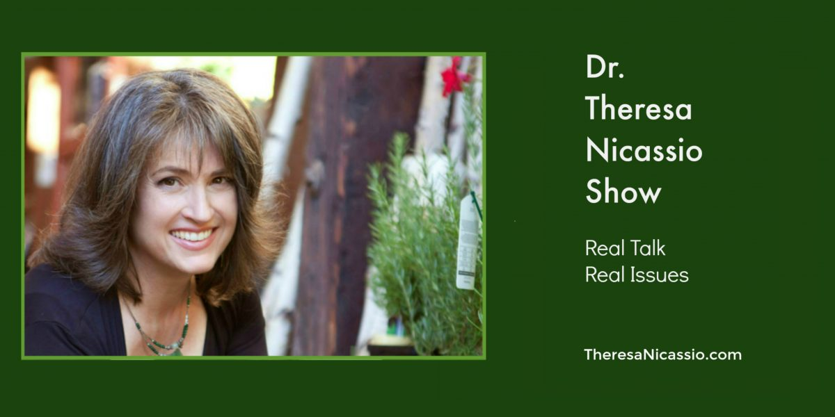 The Dr. Theresa Nicassio Show on HealthyLife.net - Real Talk About The Issues That Matter Most