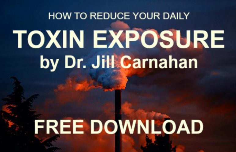 How to reduce your Daily Toxin Exposure by Dr. Jill Carnahan