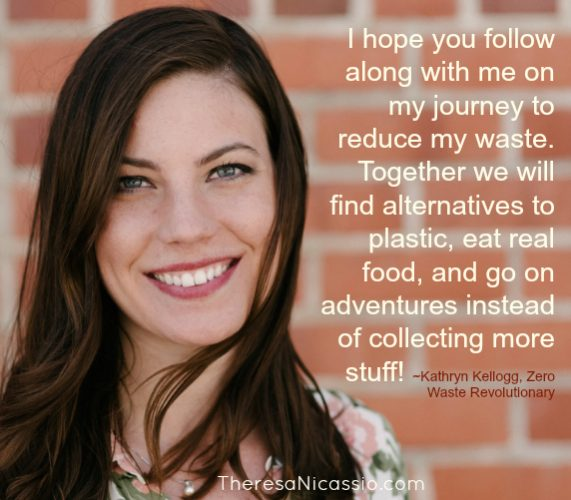 """Together we will find alternatives to plastic, eat real food, and go on adventures instead of collecting more stuff!"" ~Kathryn Kellogg"