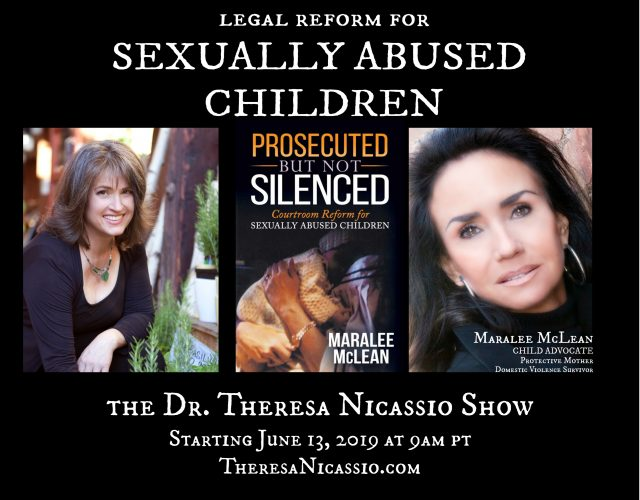 MARALEE MCLEAN: Prosecuted But Not Silenced - Courtroom Reform For Sexually Abused Children shares her story on The Dr. Theresa Nicassio Show on Healthy Life Radio.