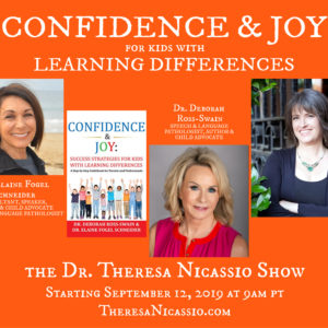 Hear child advocates Dr. Deborah Ross-Swain & Dr. Elaine Fogel Schneider share strategies to help kids with learning differences discover SUCCESS, CONFIDENCE & JOY. Interview on The Dr. Theresa Nicassio Show on HealthyLife.net Radio