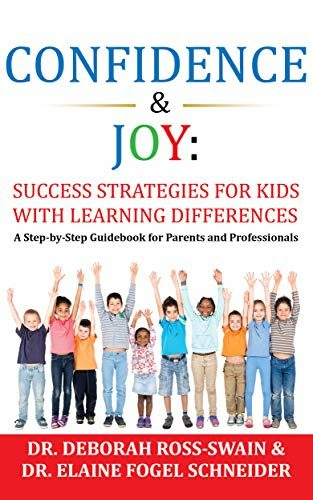 Confidence & Joy: Success Strategies for Kids with Learning Differences by Dr. Deborah Ross-Swain & Dr. Elaine Fogel Schneider