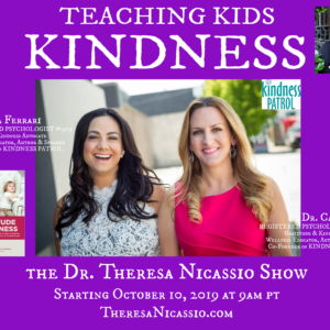 KINDNESS PATROL: Teaching Kids Kindness - Interview with Psychologists Dr. Carla Fry & Dr. Lisa Ferrari on The Dr. Theresa Nicassio Show on Healthy Life Radio