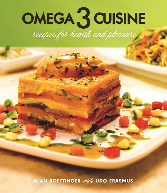 Omega 3 Cuisine: Recipes for Health and Pleasure by Alan Roettenger & Udo Erasmus