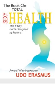 The Book On Total Sexy Health: the 8 Key Parts Designed by Nature by Udo Erasmus
