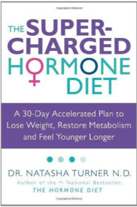 The Super-Charged Hormone Diet: A 30-Day Accelerated Plan to Lose Weight, Restore Metabolism and Feel Younger Longer by Dr. Natasha Turner ND
