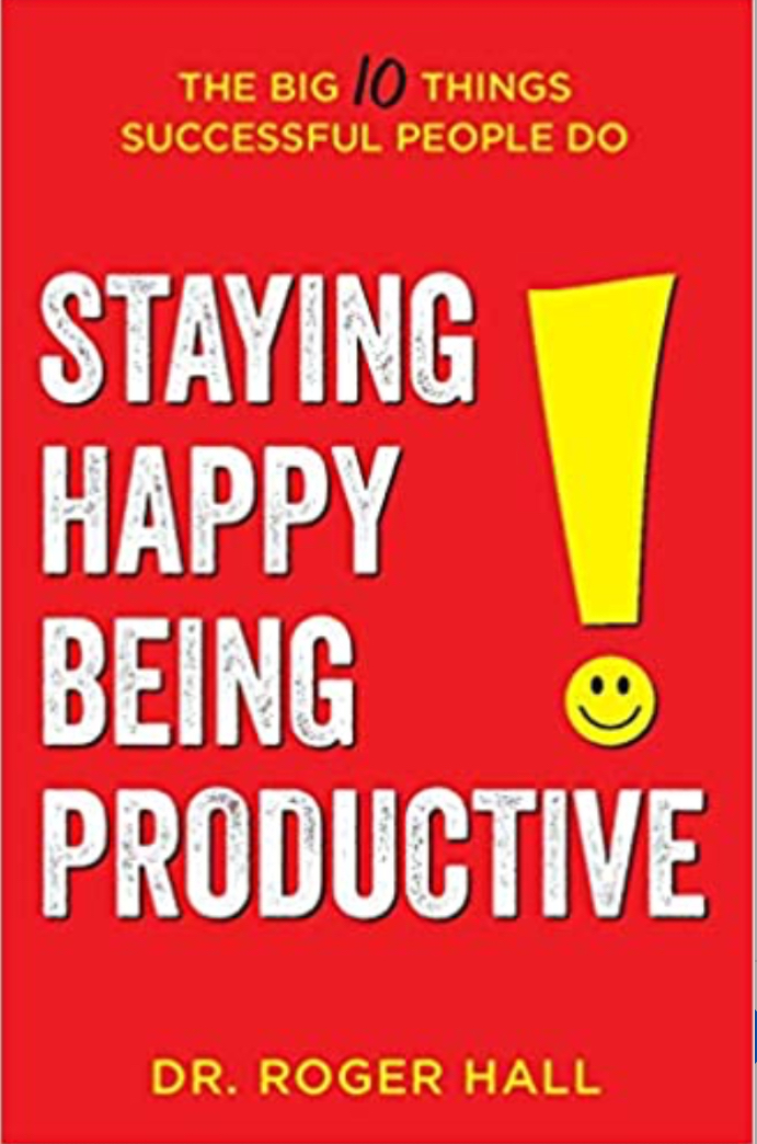 Staying Happy Being Productive by Dr. Roger Hall
